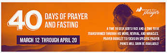 March 12th – April 20th // 40 Days of Prayer and Fasting